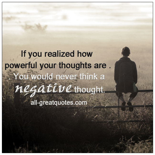 If you realized how powerful your thoughts are, you would never think a negative thought. - Peace Pilgrim Picture Quotes