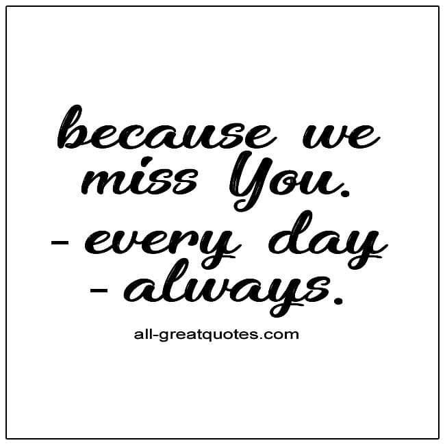 Because We Miss You Every Day Always Grief Quotes About Death