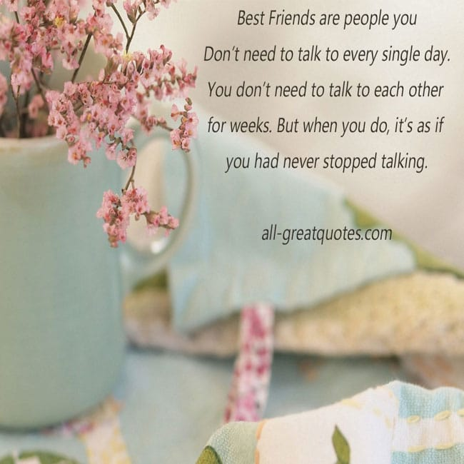 Best friends are people you don't need to talk to every single day