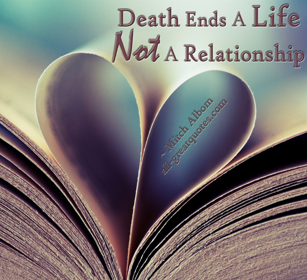 Death Ends A Life Not A Relationship - Mitch Albom