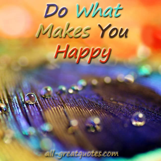 Do What Makes You Happy - Picture Quotes - all-greatquotes.com