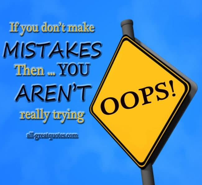 If you don't make MISTAKES Then YOU AREN'T really trying - Picture Quotes - Pictures With Quotes - Inspriational Quotes - Quotes About Life - Quotes Pictures