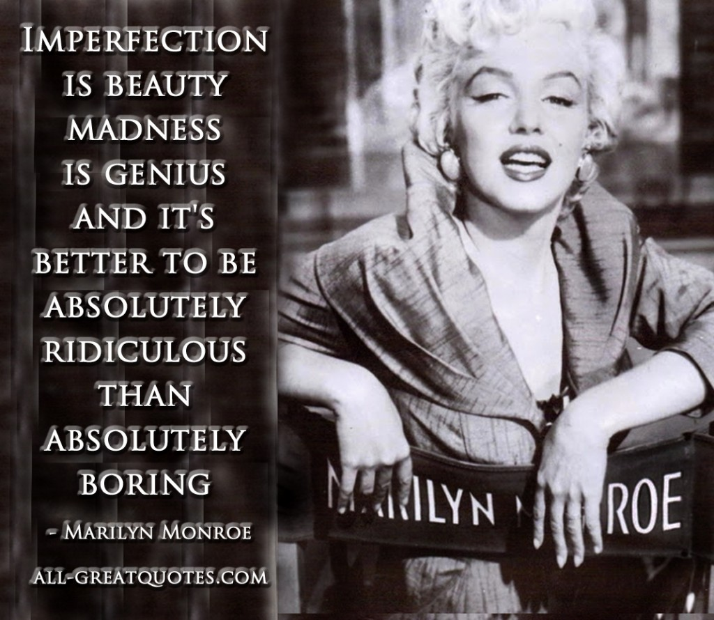 Imperfection is beauty madness is genius and it's better to be absolutely ridiculous than absolutely boring - Marilyn Monroe- Picture Quotes - Pictures With Quotes - Inspriational Quotes - Quotes About Life - Quotes Pictures