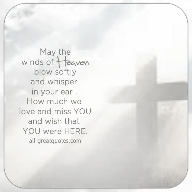 May the winds of Heaven blow softly and whisper in your ear. Grief Poems