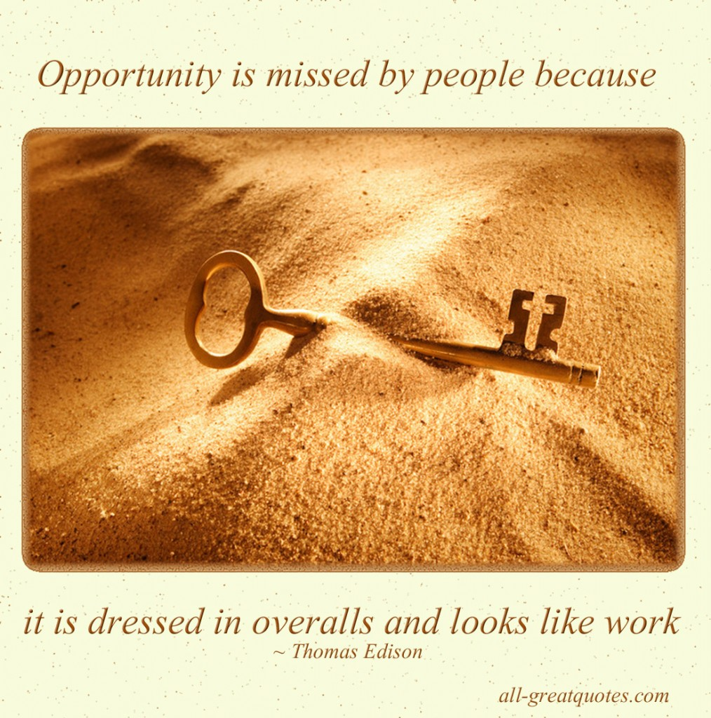 Opportunity is missed by people because it is dressed in overalls and looks like work - Thomas Edison - Quotes Pictures - Quotes About Pictures - Positive Quotes - Positive Pictures With Quotes About Life - Quotes with Pictures - Images With Quotes – Pictures Of Quotes
