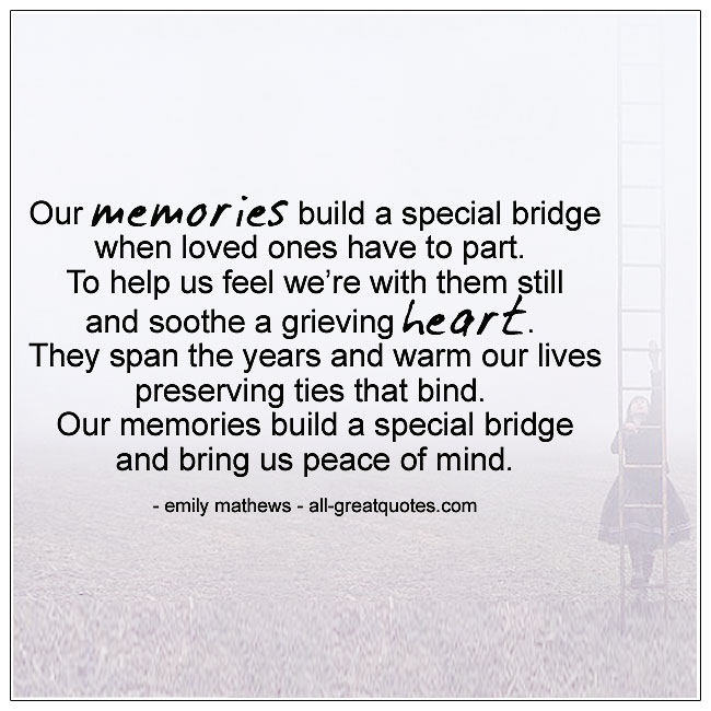 Our Memories Build A Special Bridge When Loved Ones Have To Part Grief Poems