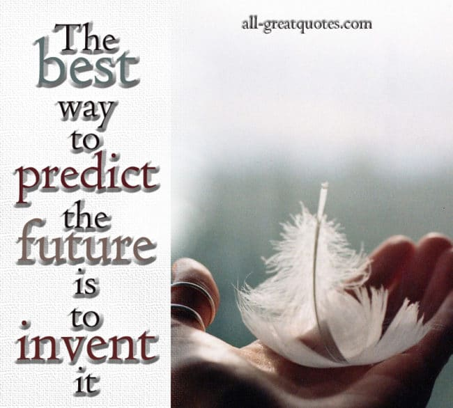 The best way to predict the future is to invent it - Alan Kay - Picture Quotes - Positive Quotes - Positive Picture Quotes -Positive Quotes Pictures - Inspirational Pictures - Motivational Pictures -Positive Thinking Quotes - Positive Attitude Quotes - Positive Quotes About Life