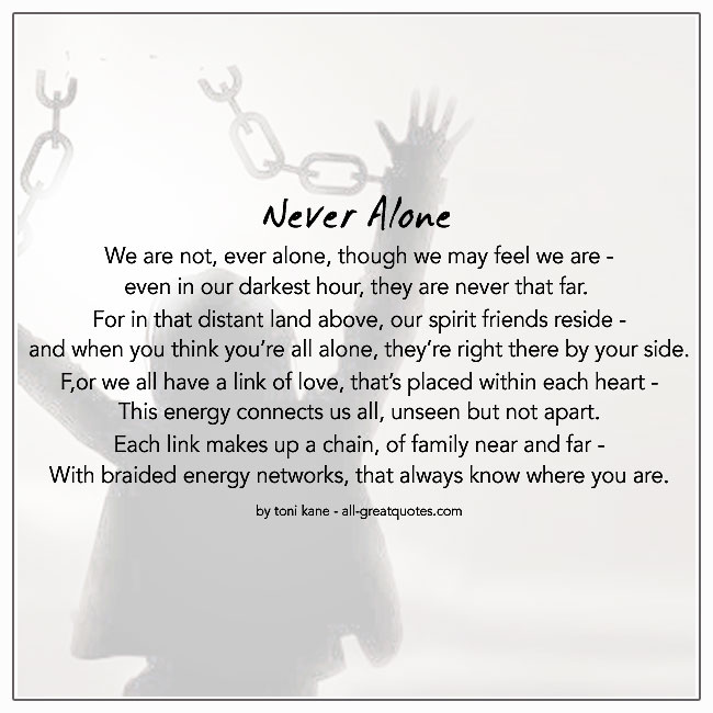 We Are Not Ever Alone Though We May Feel We Are In Loving Memory Poems