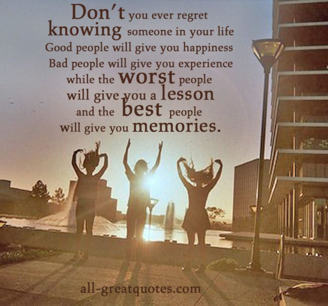 Don't you ever regret knowing someone in your life - Picture Quotes