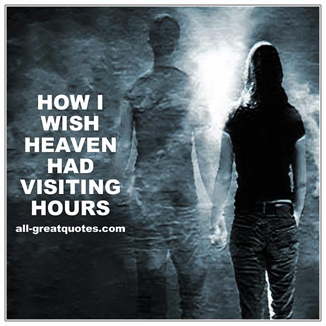 How I Wish Heaven Had Visiting Hours.