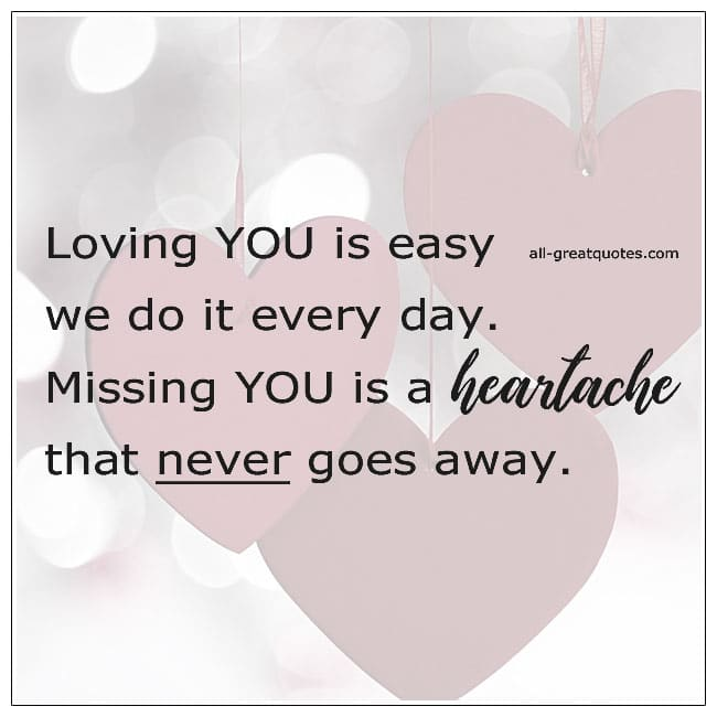 Loving You Is Easy We Do It Every Day Missing You Is Heartache Grief Verse