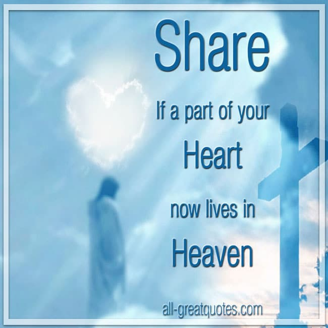 Share If a part of your Heart now lives in Heaven