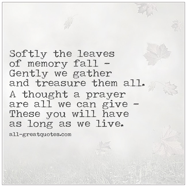 Softly The Leaves Of Memory Fall Gently We Gather And Treasure Them All
