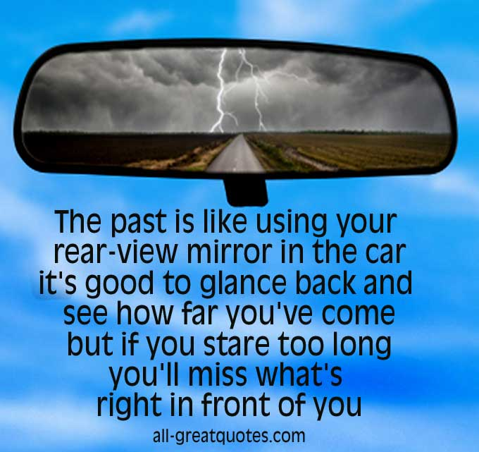 The-past-is-like-using-your-rear-view-mirror-PICTURE-QUOTES