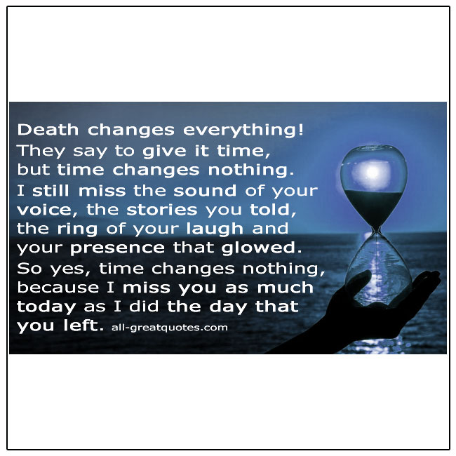 Death Changes Everything I Still Miss You As Much Today Quote
