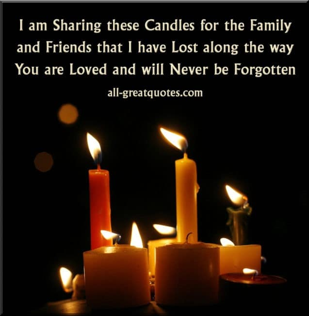 I am sharing these candles for the family and friends that I have lost along the way. You are loved and will never be forgotten – In Loving Memory