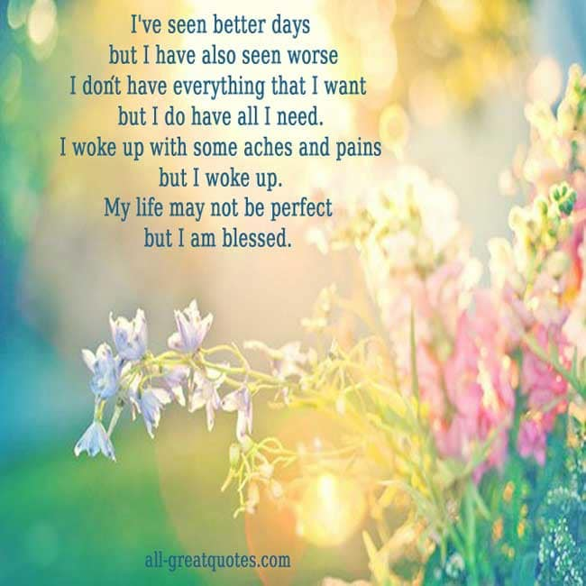 Picture Quotes - I've seen better days but I have also seen worse Inspirational