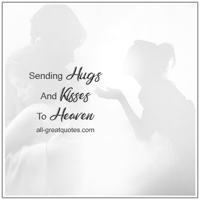 Sending Hugs And Kisses To Heaven In Loving Memory Picture Cards