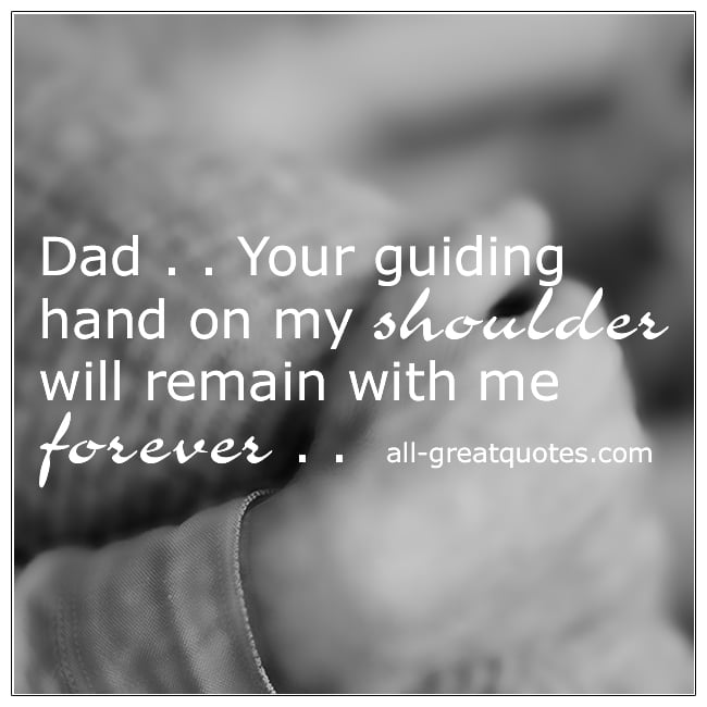 Dad Your Guiding Hand On My Shoulder Dad Grief Quotes