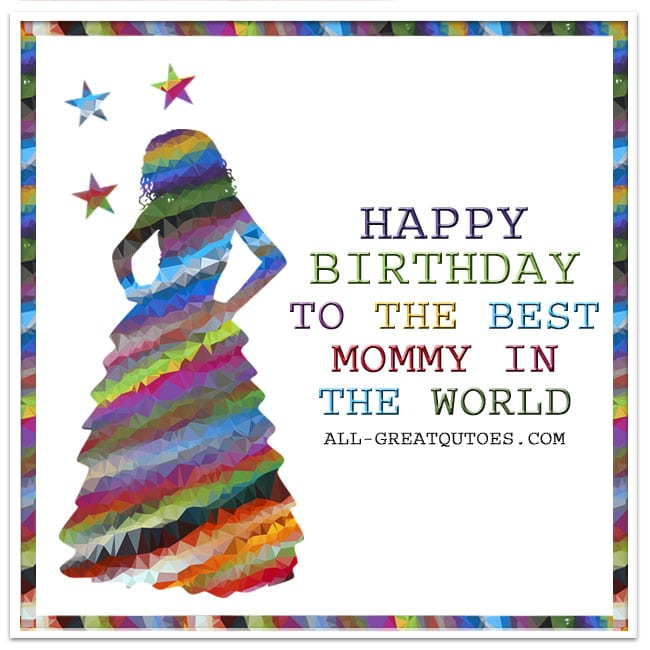 Best Mum In The World Quotes: Happy Birthday To The Best Mommy In The World.
