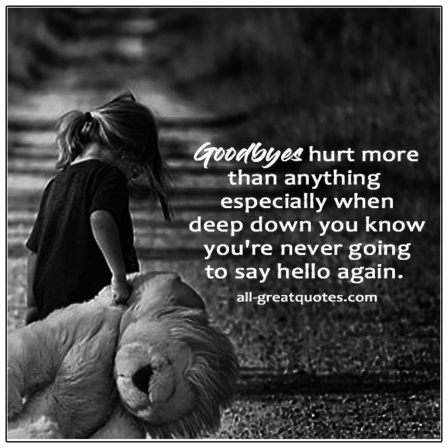 Goodbyes Hurt More Than Anything Especially When Deep Down Grief Quotes