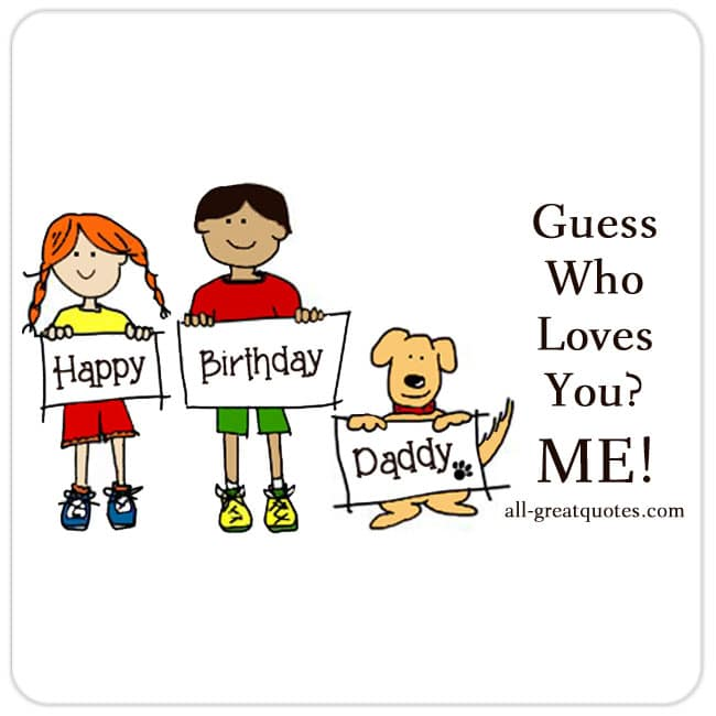 Happy Birthday Daddy Guess Who Loves You ME