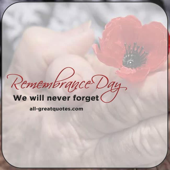 Remembrance Day We will never forget