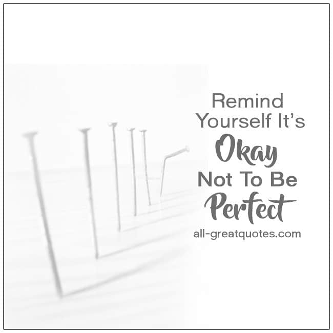Remind Yourself It's Okay Not To Be Ferfect Picture Quotes