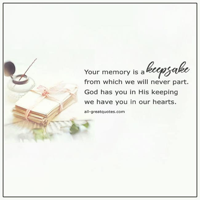 Your Memory Is A Keepsake From Which We Will Never Part Comfort Verses