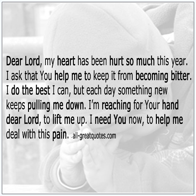 Dear Lord My Heart Has Been Hurt So Much This Year Quote