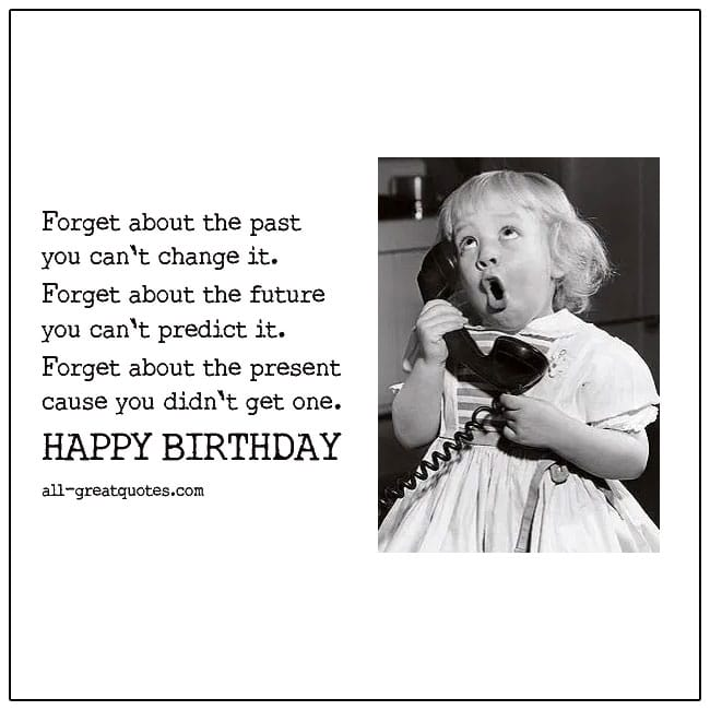 Forget About The Past You Cant Change It Funny Birthday Card