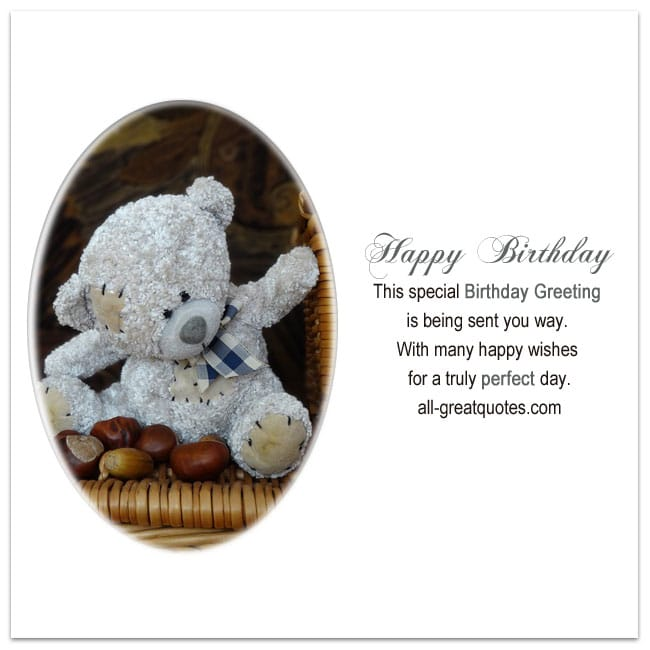 This special Birthday Greeting is being sent you way. With many happy wishes for a truly perfect day.