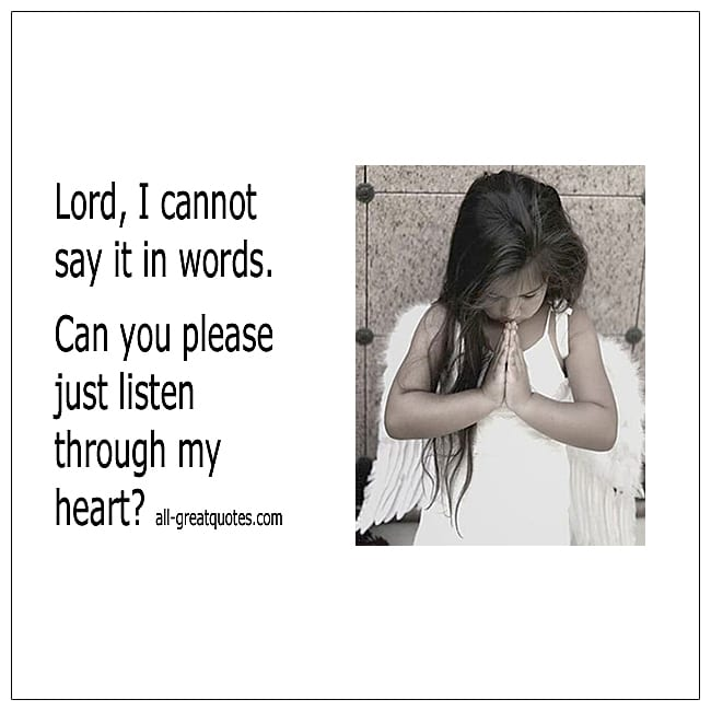 Lord I Cannot Say It In Words. Just Listen Through My Heart Grief Quotes