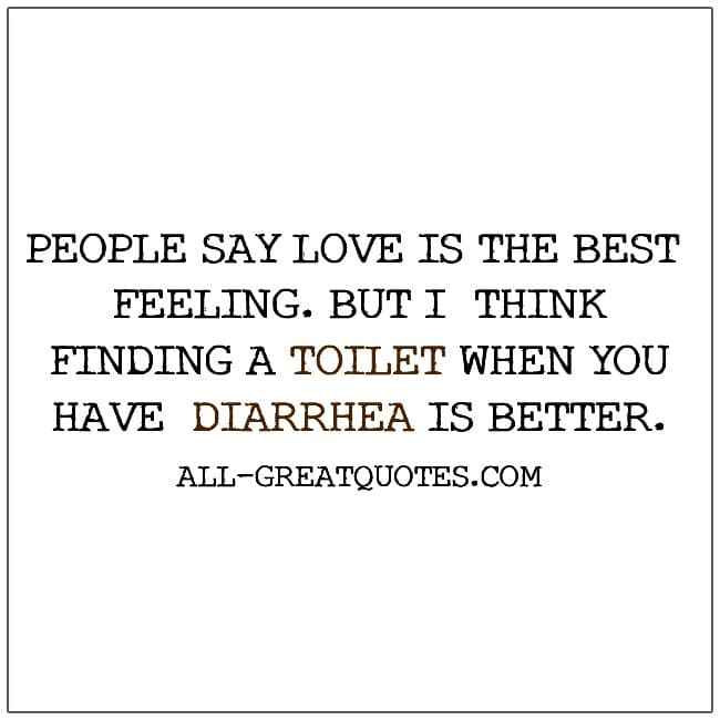 People Say Love Is The Best Feeling. But I Think Finding A Toilet Funny Quotes