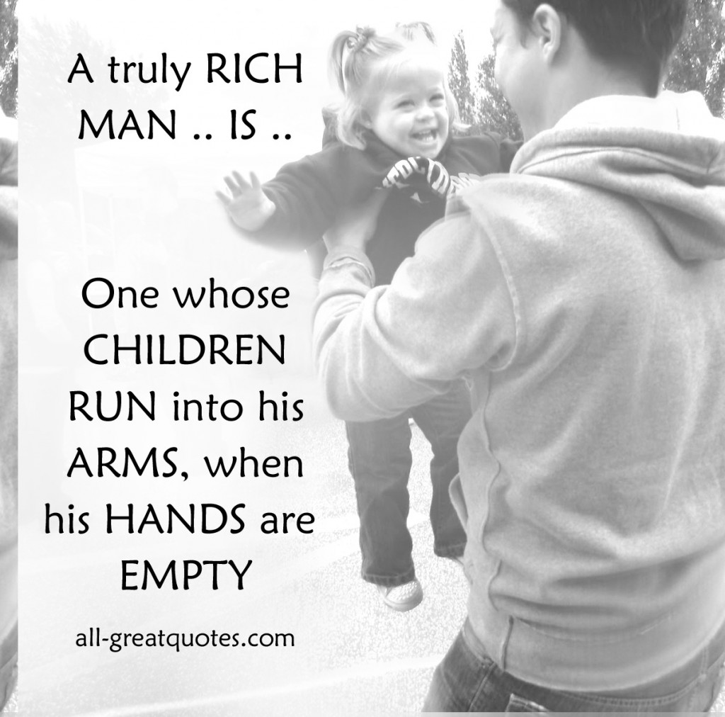 Picture Quotes A truly rich man is one whose children run into his arms