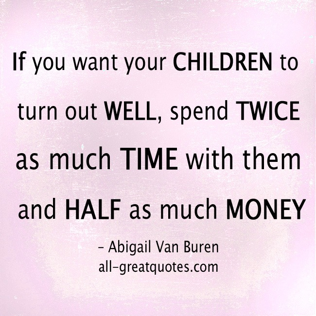 Picture Quotes If you want your children to turn out well