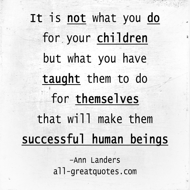 Picture Quotes It is not what you do for your children