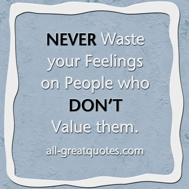Picture Quotes NEVER Waste your Feelings on People who DON'T Value them
