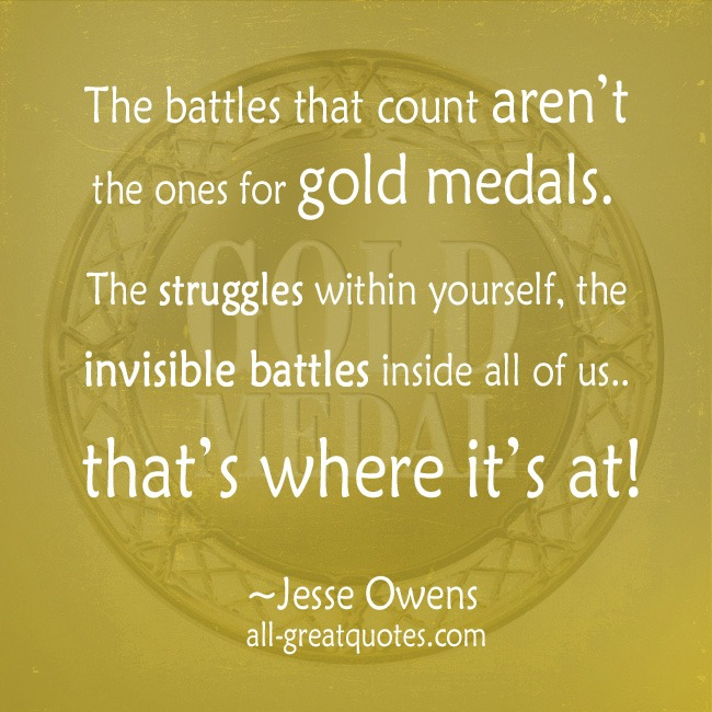 Picture Quotes The battles that count aren't the ones for gold medals