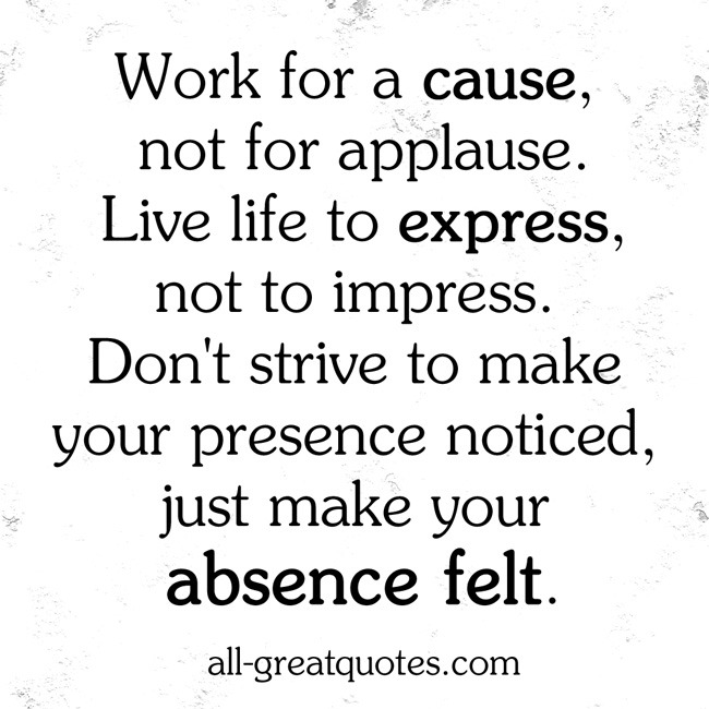 Picture Quotes Work for a cause, not for applause. Live life to express, not to impress.