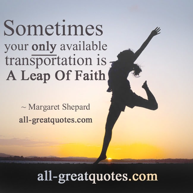 Sometimes your only available transportation is, a leap of faith