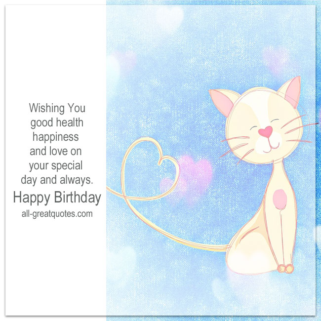 Wishing You good health happiness and love on your special day and always. Happy Birthday