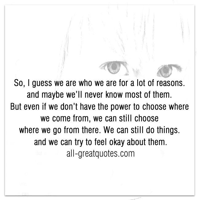 So, I guess we are who we are for a lot of reasons. and maybe we'll never know most of them.