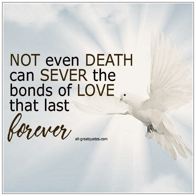 Not Even Death Can Sever The Bonds Of Love That Last Forever Grief Verse