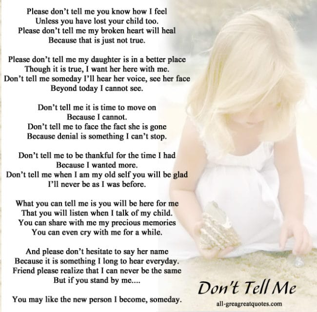 Please don't tell me you know how I feel Unless you have lost your child too Daughter