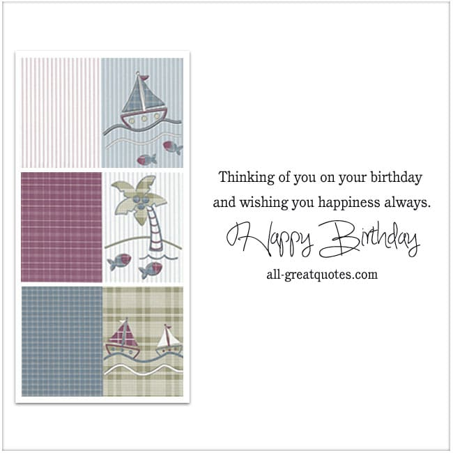 Thinking of you on your birthday and wishing you happiness always Happy Birthday | all-greatquotes.com