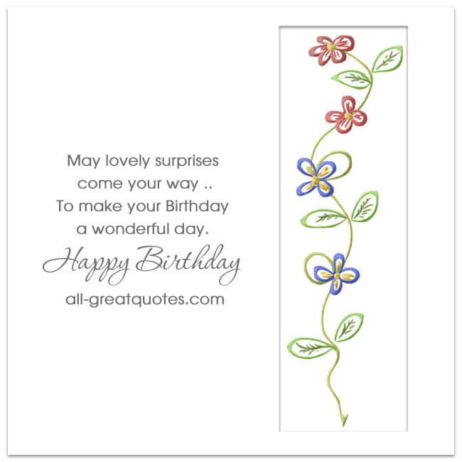 May lovely surprises come your way, to make your Birthday a wonderful day. Happy Birthday