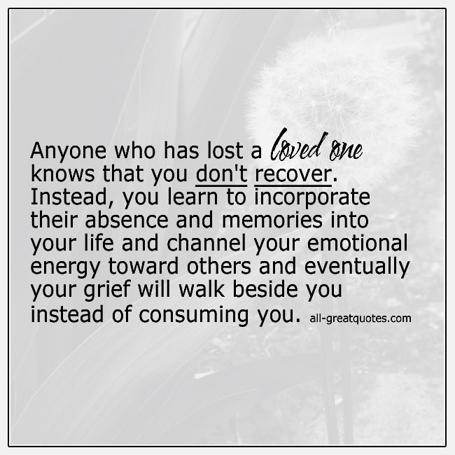 Anyone Who Has Lost A Loved One Knows That You Dont Recover Grief Quote