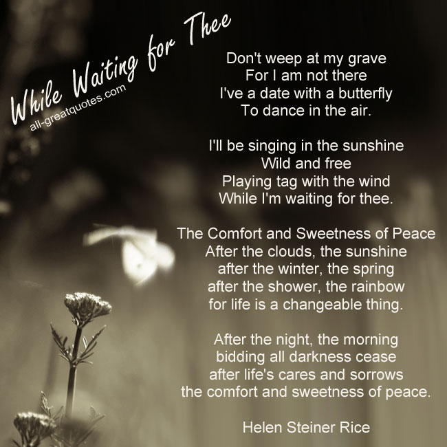 Don't weep at my grave For I am not there Helen Steiner Rice