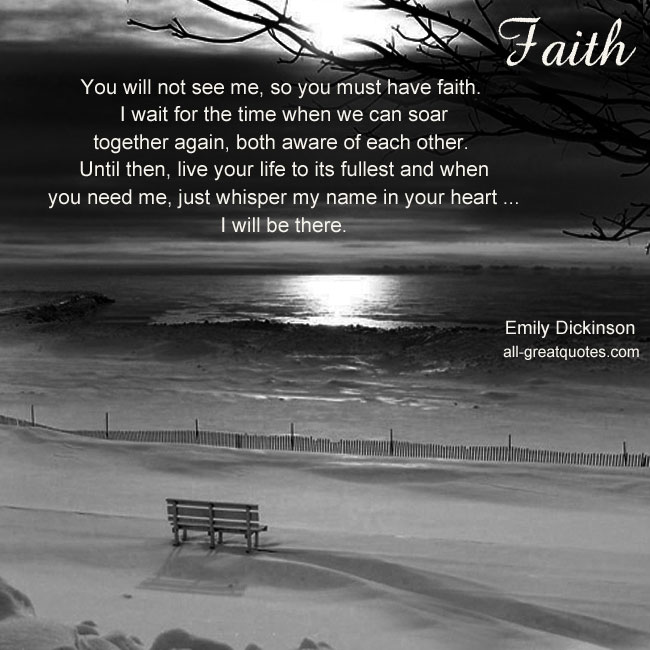 Faith - Emily Dickinson - You will not see me, so you must have faith